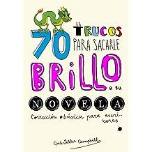 70 trucos para sacarle brillo a tu novela: Corrección básica para escritores (Spanish Edition) Jan 27, 2016