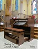 Playing the Church Organ -  Book 1 (Volume 1)