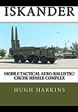 Iskander: Mobile Tactical Aero-Ballistic/Cruise Missile Complex