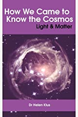 How We Came to Know the Cosmos: Light & Matter Kindle Edition