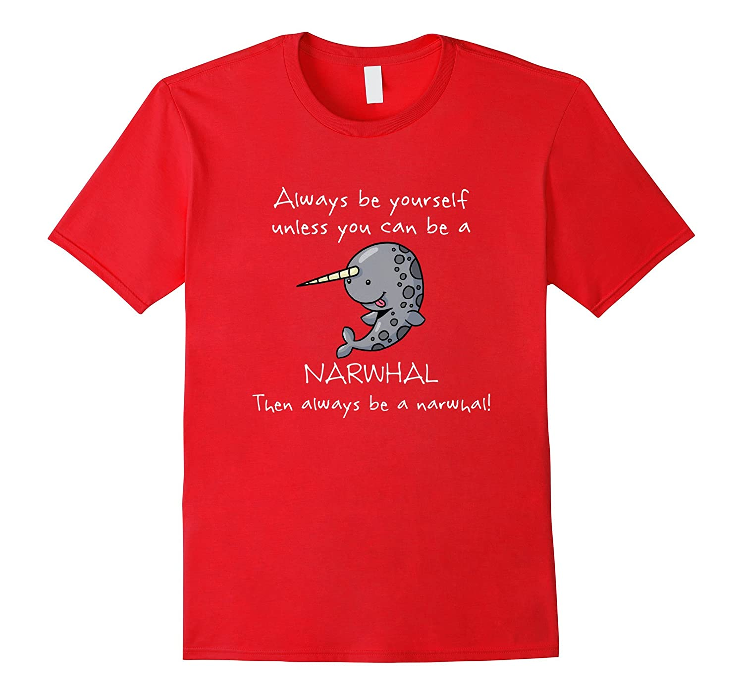 Always Be Yourself Unless You Can be a Narwhal T-Shirt Funny-TD