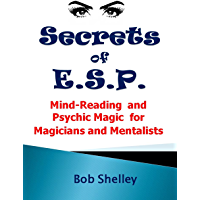 Secrets of E.S.P.: Mind-Reading and Mentalism for Magicians and Mentalists (Magicians' Goldmine of Amazing and Funny Magic Tricks and Illusions Book 7)