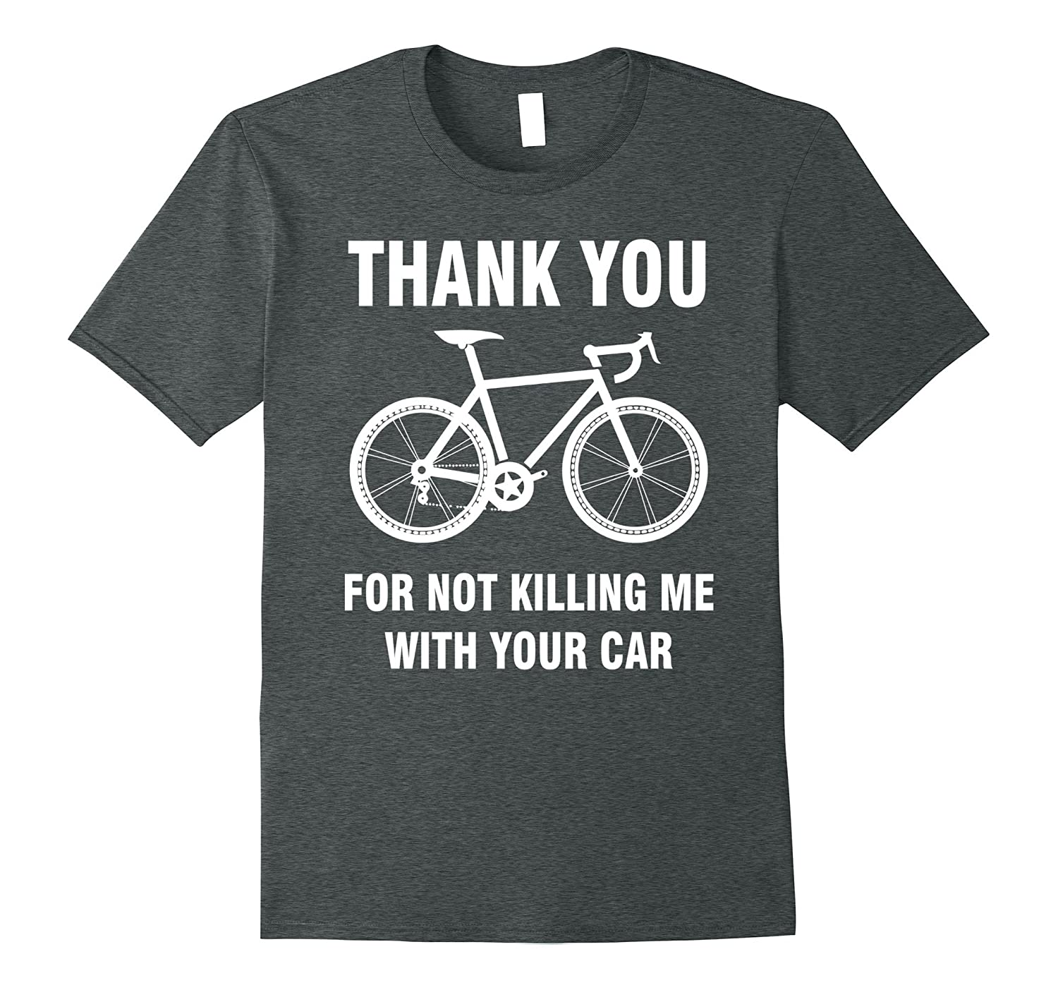 THANK YOU FOR NOT KILLING ME WITH YOUR CAR T SHIRT-4LVS