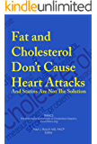Fat and Cholesterol Don't Cause Heart Attacks and Statins Are Not The Solution (English Edition)