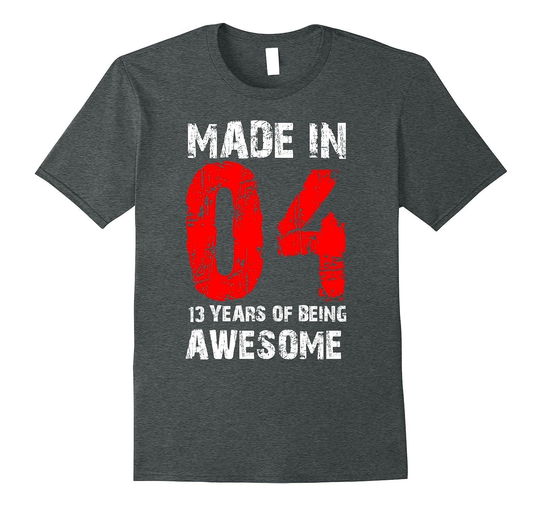 13th Birthday Gift Shirt Born Made In 04 Shirt Cute 13 Yrs-PL