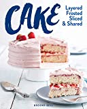 Cake: Layered, Frosted, Sliced & Shared