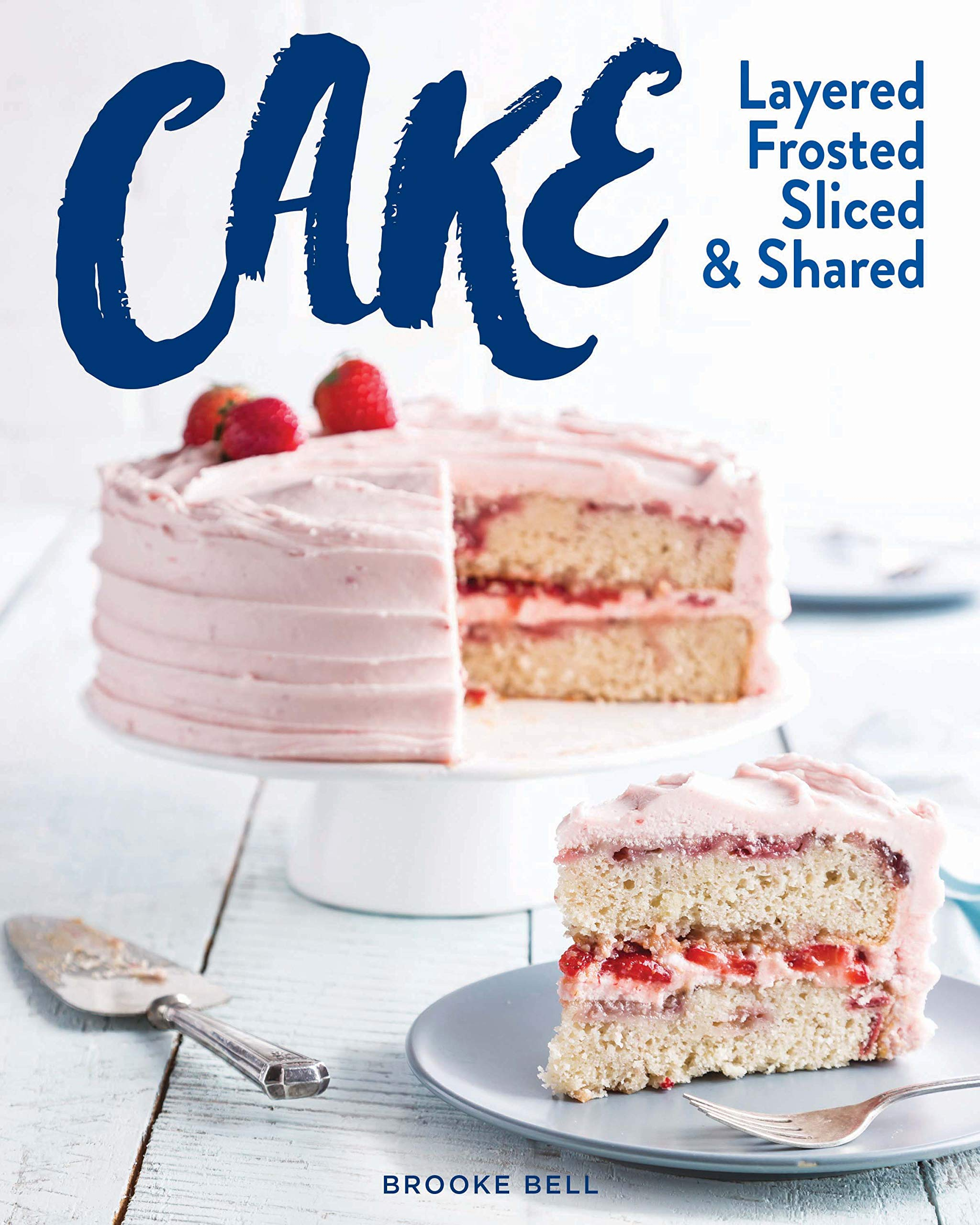 Cake: Layered, Frosted, Sliced & Shared (The Bake Feed) by 83 Press