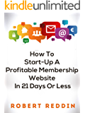 How to Start-Up a Profitable Membership Website in 21 Days or Less
