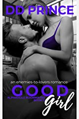 Good Girl : An Enemies-to-Lovers, Roommate Romance (Alphahole Roommates Book 2) Kindle Edition