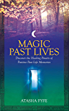 Magic Past Lives: Discover the Healing Powers of Positive Past Life Memories: Reclaiming Your Secret Wisdom