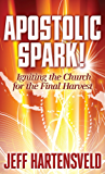 Apostolic Spark: Igniting the Church for the Final Harvest (English Edition)