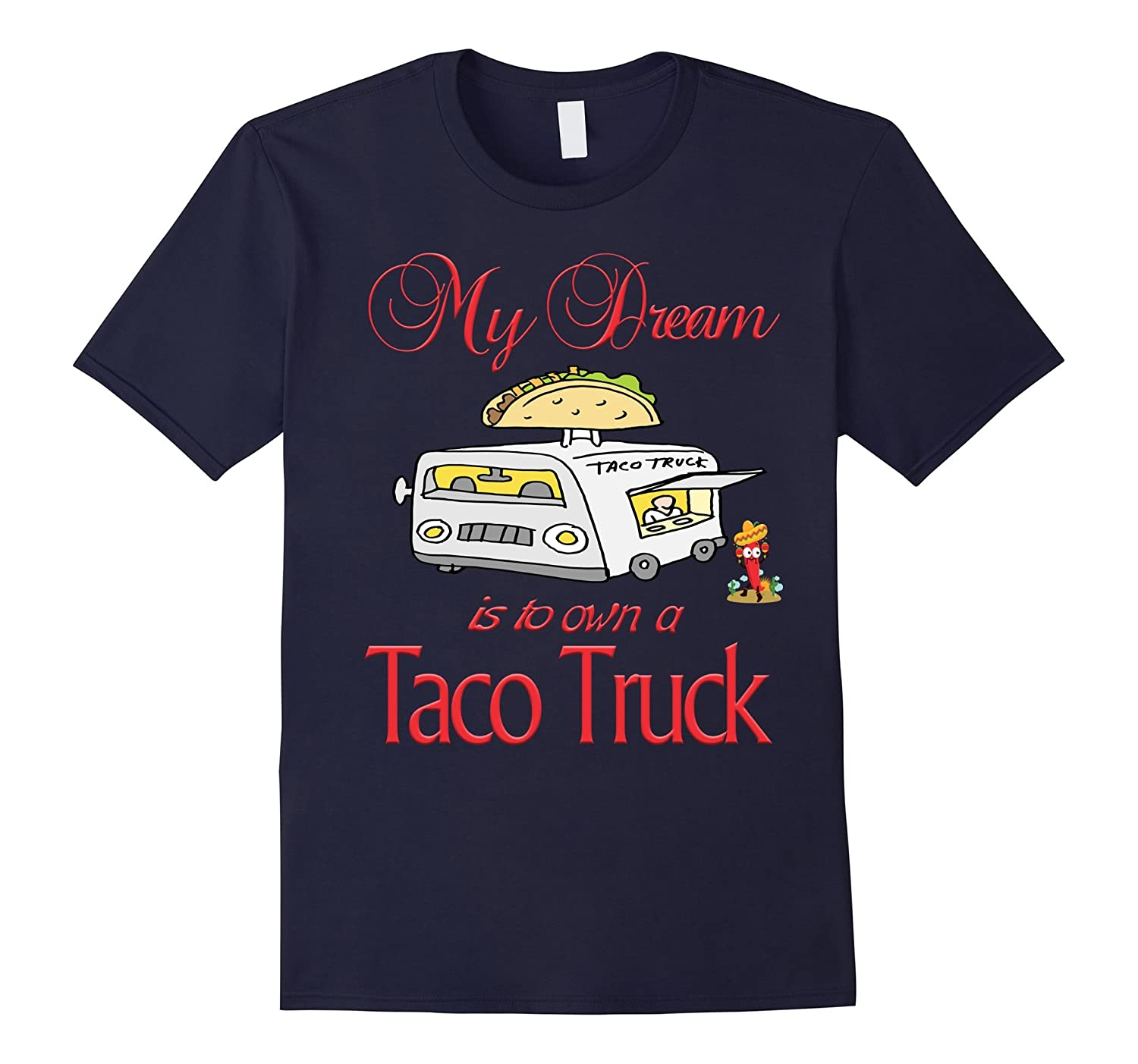 My Dream is to Own Taco Truck Fast Food Mexican Lunch Shirt-RT