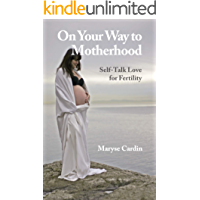 On Your Way to Motherhood: Self Talk Love for Fertility (Speaking to Yourself with Love)