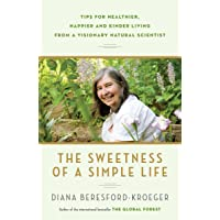 The Sweetness of a Simple Life: Tips for Healthier, Happier and Kinder Living from...