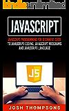 Javascript: Javascript Programming For Beginners Guide To Javascript Coding, Javascript Programs And Javascript Language