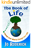 The Book of Life: Change your Mind and Change your Life! (A Practical Guide to a Fulfilling Life) (The Book of Series 1)