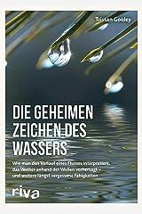 Die geheimen Zeichen des Wassers: Wie man den Verlauf eines Flusses interpretiert, das Wetter anhand der Wellen vorhersagt – und weitere längst vergessene Fähigkeiten (German Edition) Kindle Edition