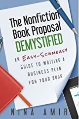 The Nonfiction Book Proposal Demystified: An Easy-Schmeasy Guide to Writing a Business Plan for Your Book Kindle Edition