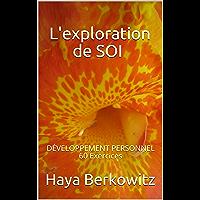 L'exploration de SOI: DÉVELOPPEMENT PERSONNEL 60 Exercices (French Edition)