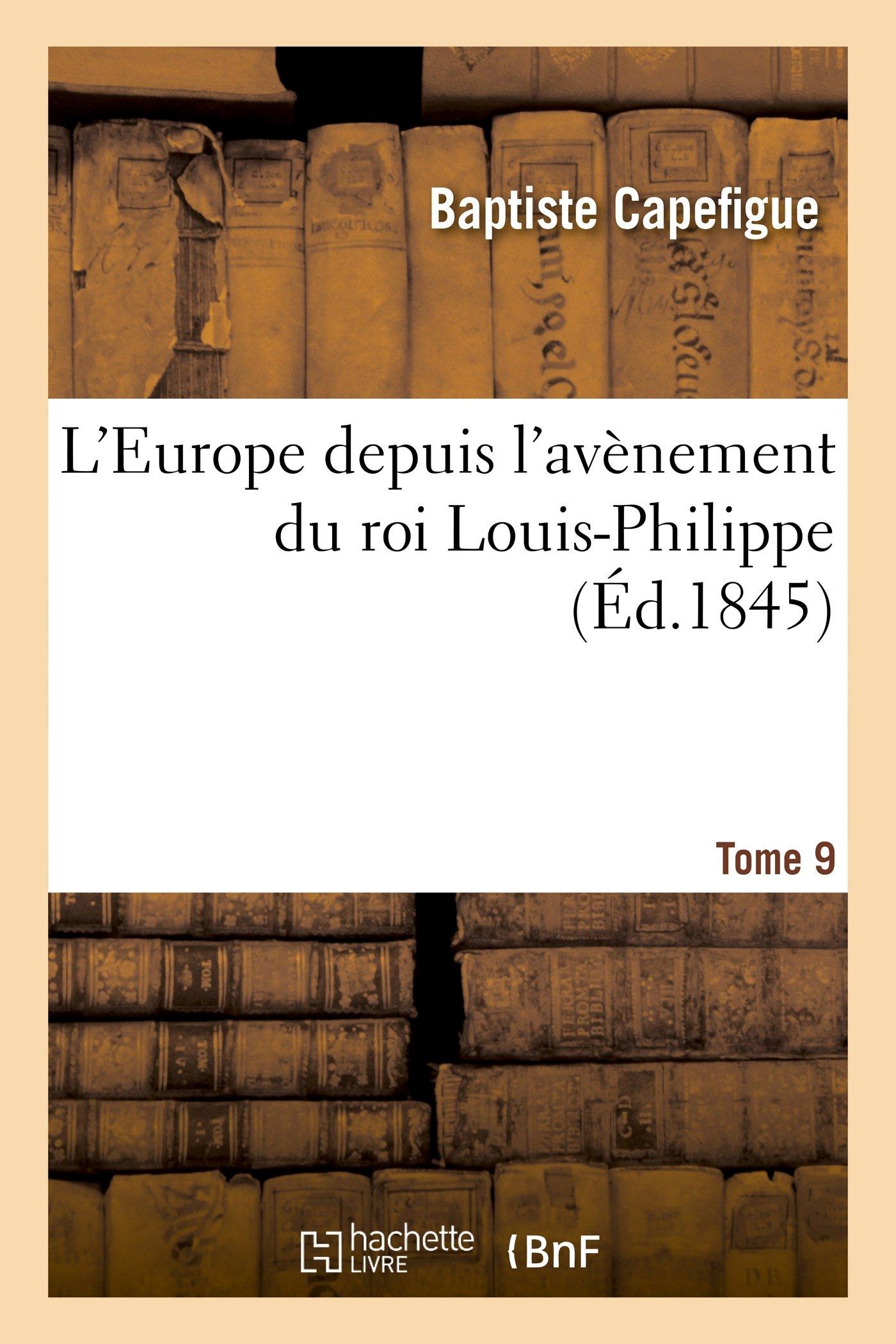 Read Online L'Europe depuis l'avènement du roi Louis-Philippe. T. 9 (Litterature) (French Edition) pdf