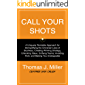 Call Your Shots: A Uniquely Workable Approach for Demystifying the Universal Laws of Business, Creating Winning Strategy…