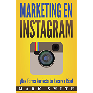 Marketing en Instagram: ¡Una Forma Perfecta de Hacerse Rico! (Libro en Español