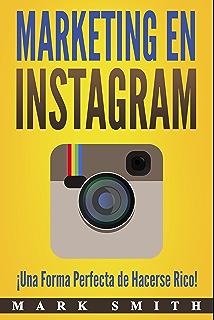 Marketing en Instagram: ¡Una Forma Perfecta de Hacerse Rico! (Libro en Español