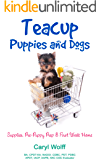 Teacup Puppies & Dogs: Supplies, Pre-Puppy Prep & First Week Home