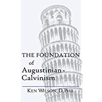 The Foundation of Augustinian-Calvinism