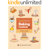 Illustrated Step-by-Step Baking Cookbook for Kids: 30 easy and delicious recipes (Illustrated Baking Cookbooks for Kids…