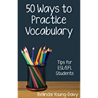 Fifty Ways to Practice Vocabulary: Tips for ESL/EFL Students (English Edition)