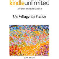 An Easy French Reader: Un Village En France (Easy French Readers t. 3) (French Edition)
