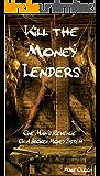 Kill The Money Lenders: One Man's Revenge On A Broken Money System