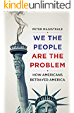 We The People Are The Problem: How Americans Betrayed America