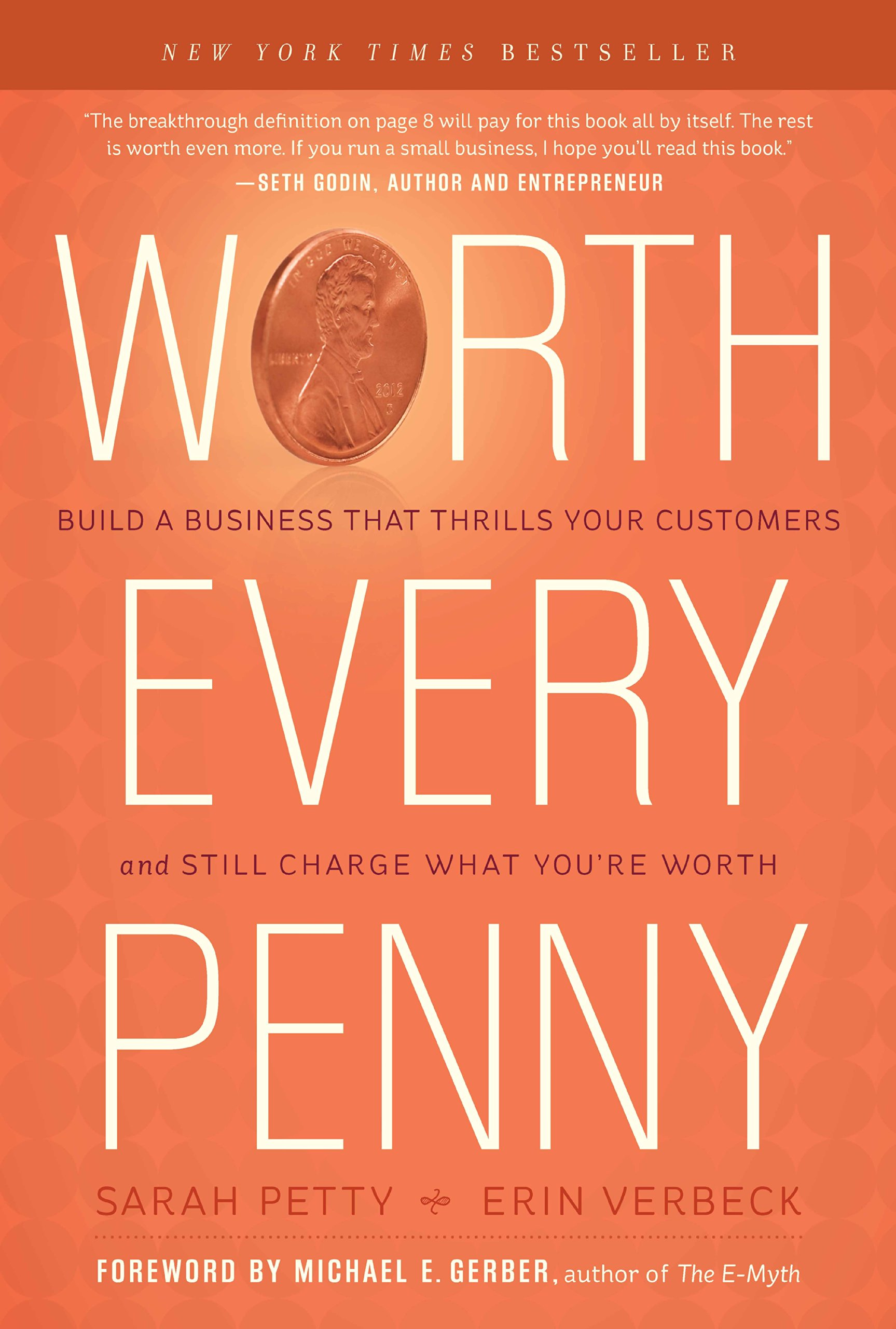 Worth Every Penny: Build a Business That Thrills Your Customers and Still  Charge What You're Worth: Erin Verbeck, Sarah Petty: 0884787736549:  Amazon.com: ...