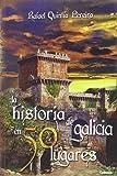 La Historia De Galicia En 50 Lugares: 12 (Viajar)