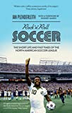 Rock 'n' Roll Soccer: The Short Life and Fast Times of the North American Soccer League