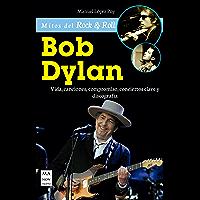 Bob Dylan: Vida, canciones, compromiso, conciertos clave