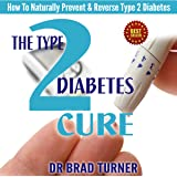 The Type 2 Diabetes Cure: How To Naturally Prevent and Reverse Type 2 Diabetes