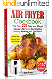 Air Fryer Cookbook: The Best 220 Quick and Easy Recipes for Everyday Cooking