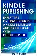 Kindle Publishing: Expert Tips on How to Publish a Kindle Bestseller and Profit from It with Derek Doepker Kindle Edition