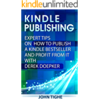 Kindle Publishing: Expert Tips on How to Publish a Kindle Bestseller and Profit from It with Derek Doepker