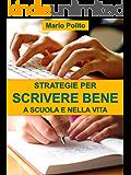 Strategie per scrivere bene a scuola e nella vita: Come ideare, sviluppare, arricchire, rivedere e abbellire i nostri scritti