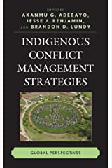 Indigenous Conflict Management Strategies: Global Perspectives Kindle Edition