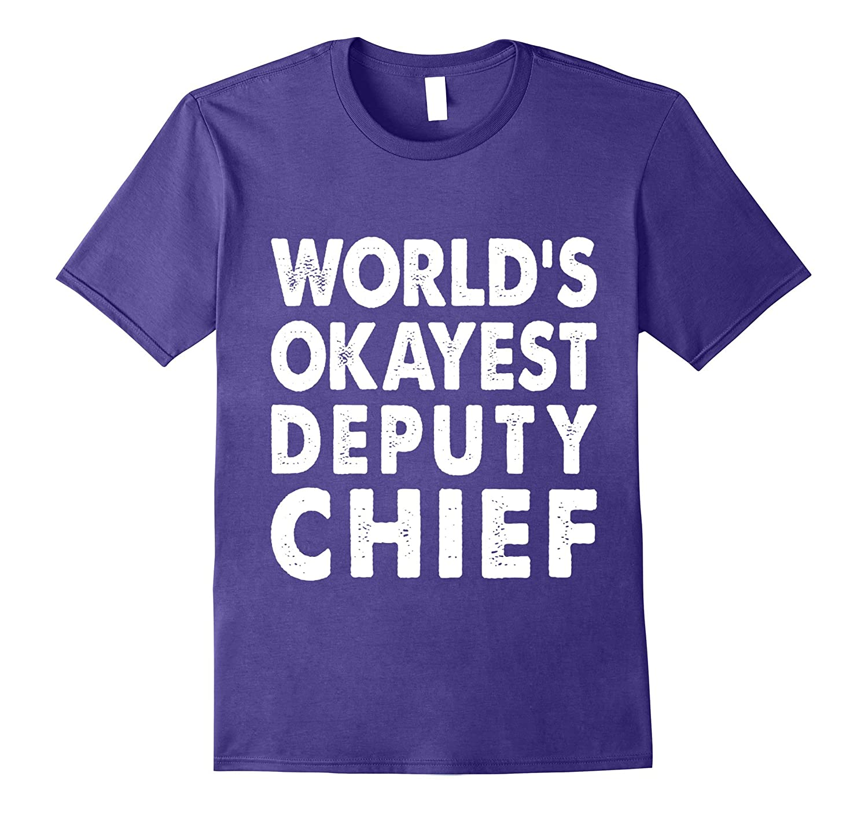 Okayest Deputy Chief Shirt Tshirt Gift Tee Present Police-FL