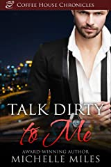 Talk Dirty to Me (Coffee House Chronicles Book 1) Kindle Edition