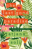 The Last Good Paradise: A Novel