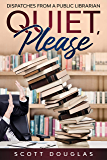 Quiet, Please: Dispatches from a Public Librarian (10th Anniversary Edition) (Nonsense Series Book 1)