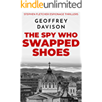 The Spy Who Swapped Shoes (Stephen Fletcher Espionage Thrillers Book 1)