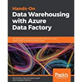 Hands-On Data Warehousing with Azure Data Factory: ETL techniques to load and transform data from various sources, both on-pr